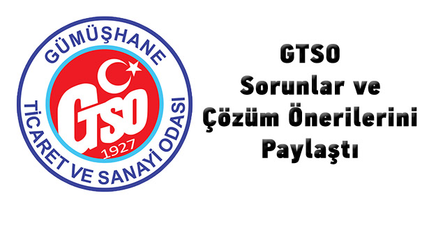 İşte GTSOnun belirlediği sorun ve çözüm önerileri