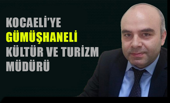 Kocaeli'ye Gümüşhaneli İl Kültür ve Turizm Müdürü
