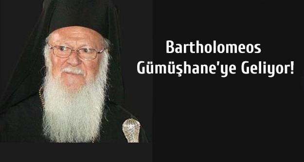 Bartholomeos Gümüşhane'ye Geliyor!