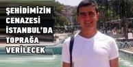 Şehidimiz İstanbul'da defnedilecek