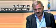 Akman, evinde ölü bulundu