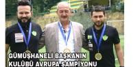 Gümüşhaneli Başkanın Kulübü Avrupa Şampiyonu Oldu