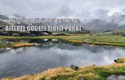 Ölmeden önce görülmesi gereken yer: Artabel Gölleri Tabiat Parkı