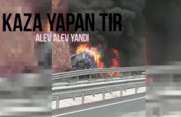 Gümüşhane'de kaza yapan TIR alev alev yandı