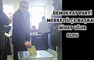 Demokrat Parti Merkez İlçe Başkanı NihatUğurOldu