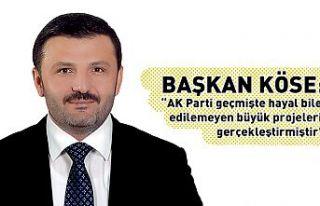Köse: AK Parti geçmişte hayal bile edilemeyen büyük...