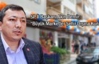 Saadet'ten 'Büyük Marketler Şehir Dışına Kurulsun'...