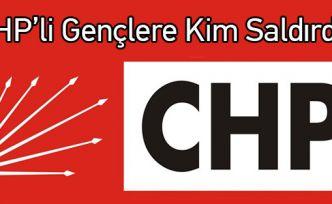 CHP'li Gençlere Kim Saldırdı?