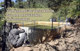Gümüşhane'de yaşlı kadın sulama havuzunda ölü bulundu